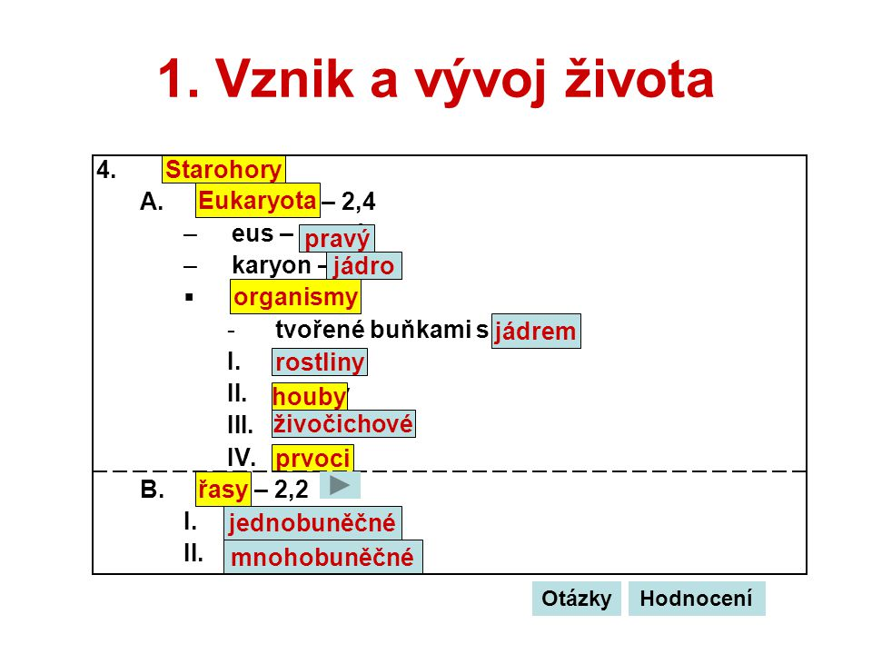 1. Vznik a vývoj života 4.Starohory A.Eukaryota – 2,4 –eus – pravý –karyon – jádro  organismy -tvořené buňkami s jádrem I.rostliny II.houby III.živoč