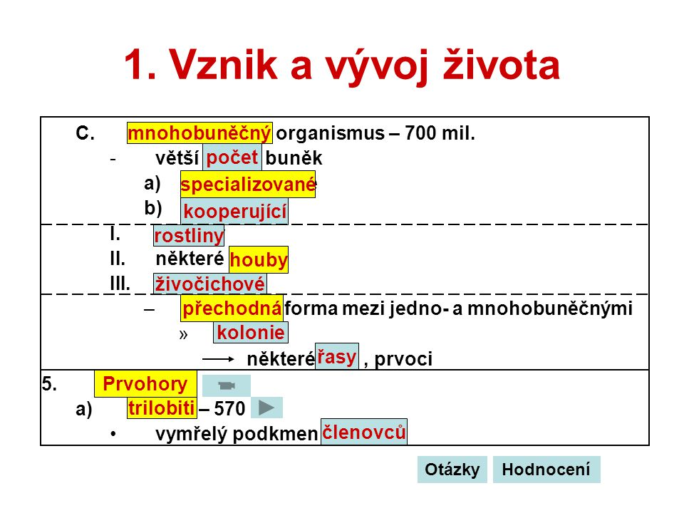 1. Vznik a vývoj života C.mnohobuněčný organismus – 700 mil. -větší počet buněk a)specializované b)kooperující I.rostliny II.některé houby III.živočic