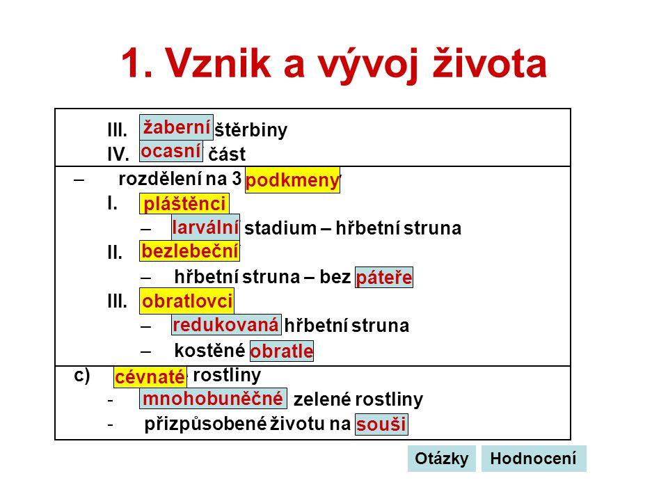 1. Vznik a vývoj života III.žaberní štěrbiny IV.ocasní část –rozdělení na 3 podkmeny I.pláštěnci –larvální stadium – hřbetní struna II.bezlebeční –hřb