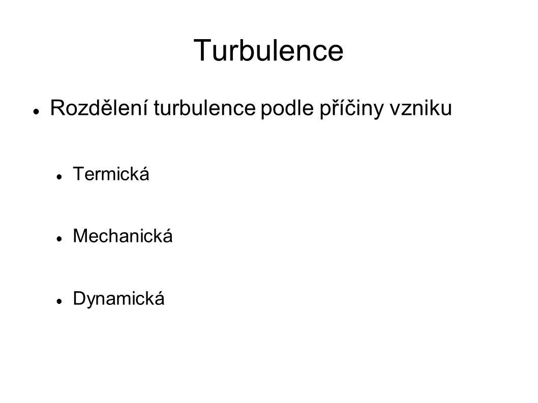 Turbulence Rozdělení turbulence podle příčiny vzniku Termická Mechanická Dynamická