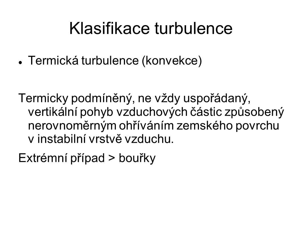 Klasifikace turbulence Termická turbulence (konvekce) Termicky podmíněný, ne vždy uspořádaný, vertikální pohyb vzduchových částic způsobený nerovnoměr