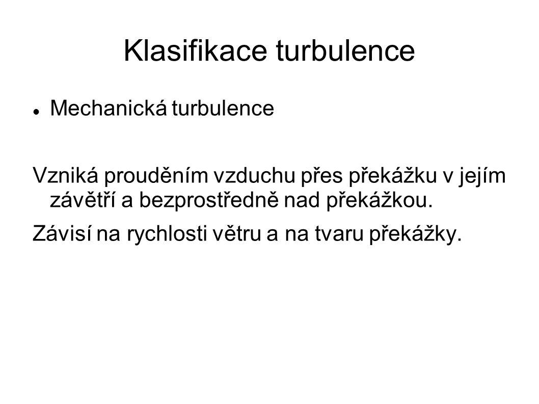Klasifikace turbulence Mechanická turbulence Vzniká prouděním vzduchu přes překážku v jejím závětří a bezprostředně nad překážkou. Závisí na rychlosti