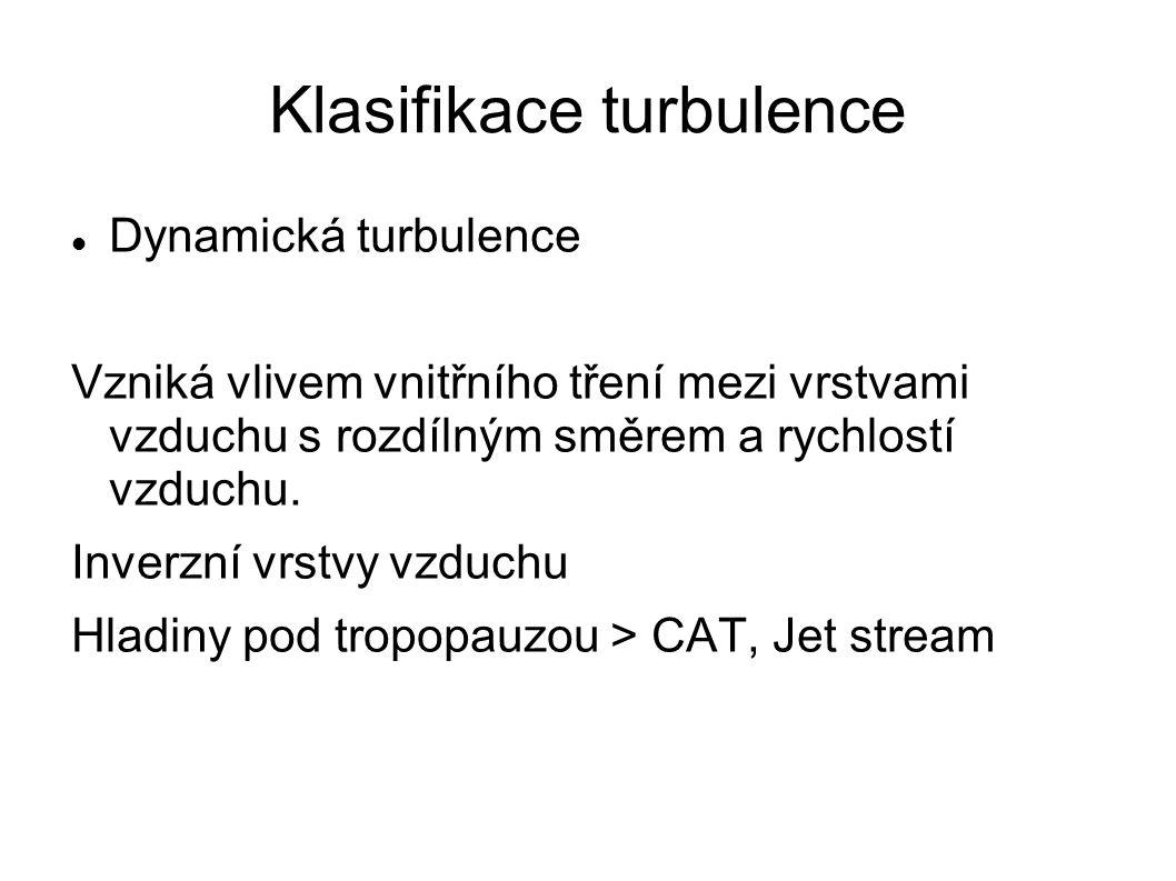 Klasifikace turbulence Dynamická turbulence Vzniká vlivem vnitřního tření mezi vrstvami vzduchu s rozdílným směrem a rychlostí vzduchu. Inverzní vrstv