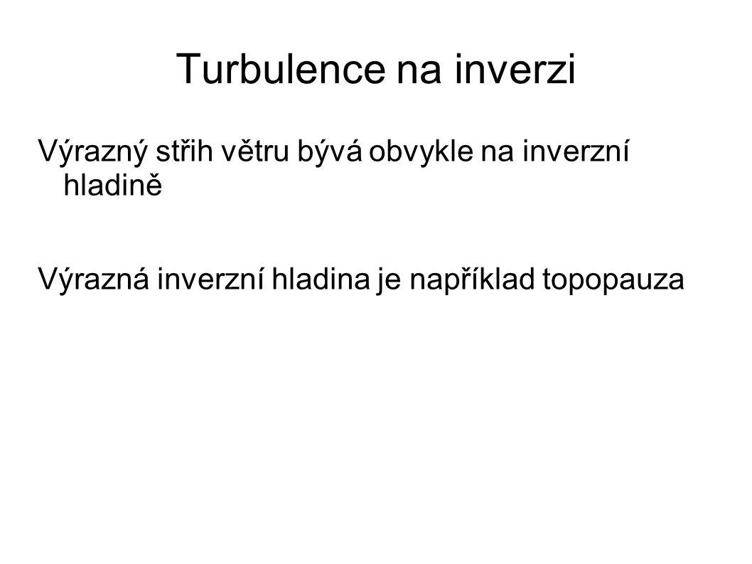 Turbulence na inverzi Výrazný střih větru bývá obvykle na inverzní hladině Výrazná inverzní hladina je například topopauza