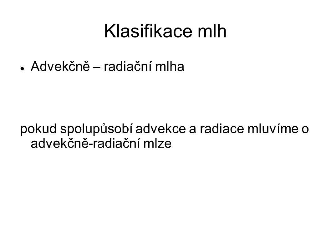Klasifikace mlh Advekčně – radiační mlha pokud spolupůsobí advekce a radiace mluvíme o advekčně-radiační mlze
