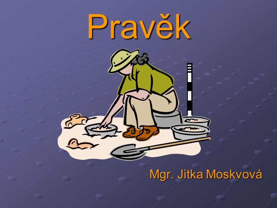 Pravěk Mgr. Jitka Moskvová