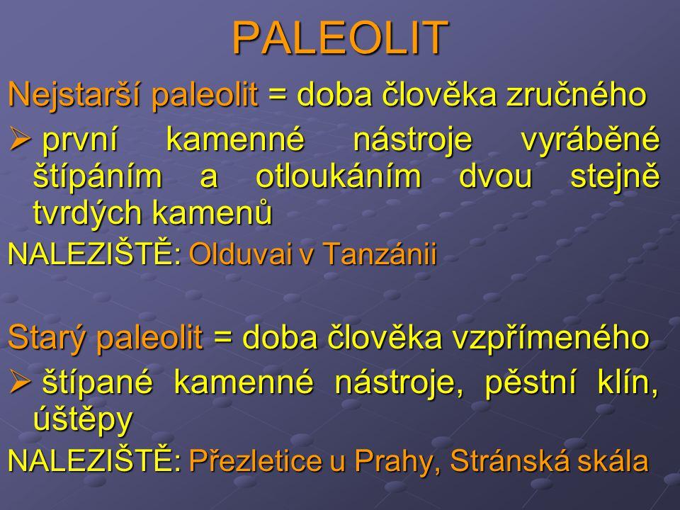 PALEOLIT Nejstarší paleolit = doba člověka zručného  první kamenné nástroje vyráběné štípáním a otloukáním dvou stejně tvrdých kamenů NALEZIŠTĚ: Oldu