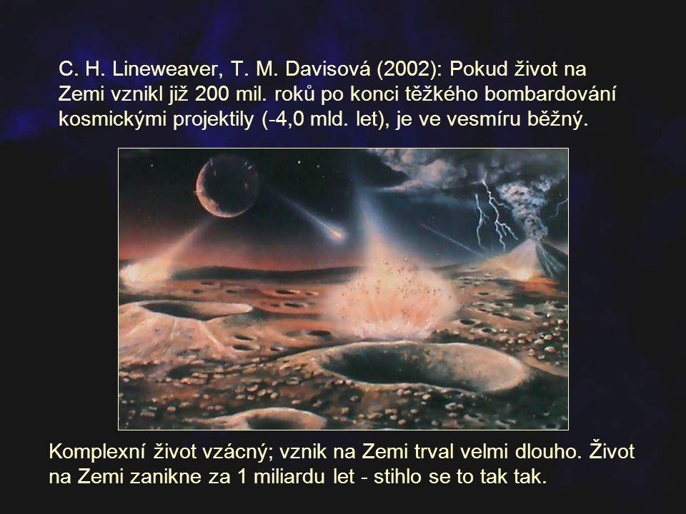 C. H. Lineweaver, T. M. Davisová (2002): Pokud život na Zemi vznikl již 200 mil. roků po konci těžkého bombardování kosmickými projektily (-4,0 mld. l