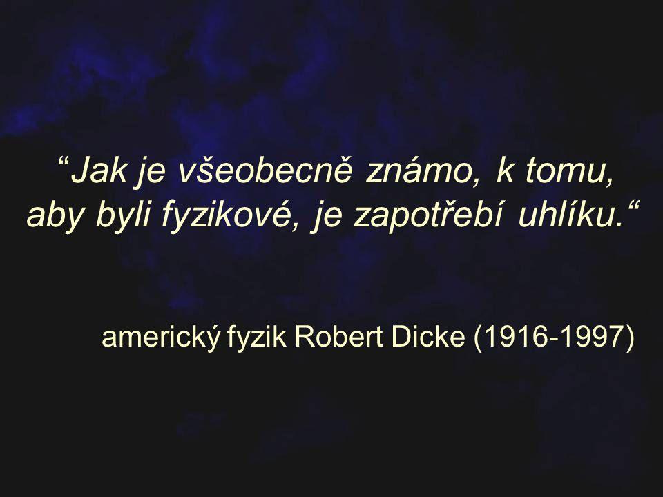 """""""Jak je všeobecně známo, k tomu, aby byli fyzikové, je zapotřebí uhlíku."""" americký fyzik Robert Dicke (1916-1997)"""