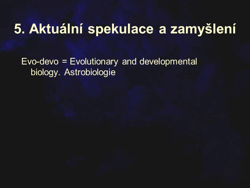 5. Aktuální spekulace a zamyšlení Evo-devo = Evolutionary and developmental biology. Astrobiologie