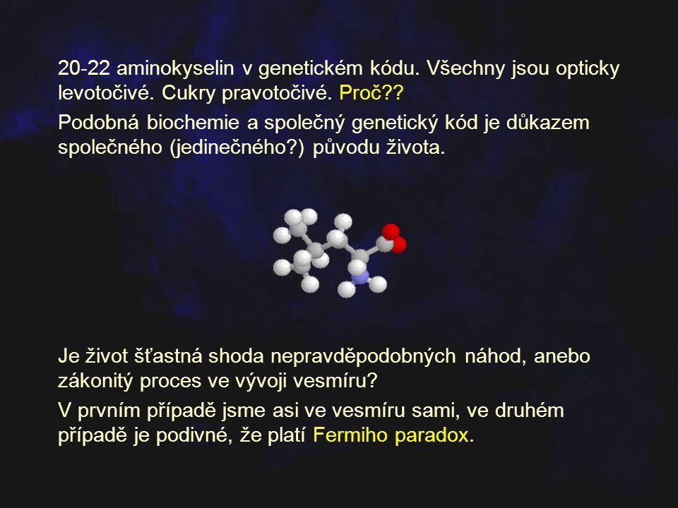 20-22 aminokyselin v genetickém kódu. Všechny jsou opticky levotočivé. Cukry pravotočivé. Proč?? Podobná biochemie a společný genetický kód je důkazem
