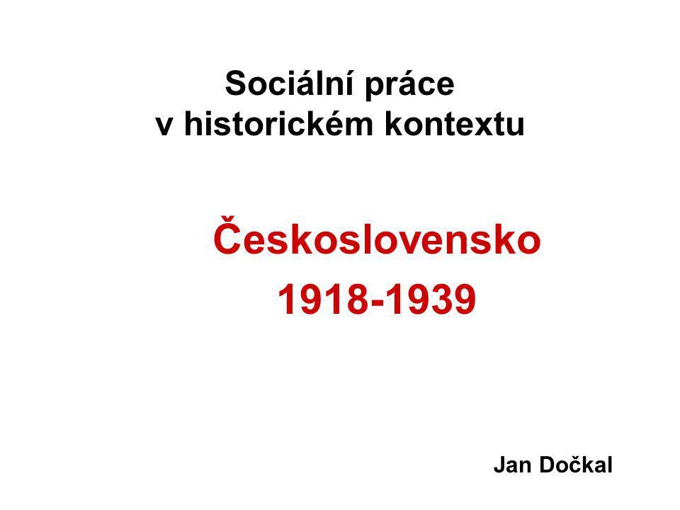 Sociální práce v historickém kontextu Československo 1918-1939 Jan Dočkal