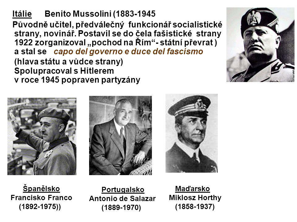 Itálie Benito Mussolini (1883-1945 Původně učitel, předválečný funkcionář socialistické strany, novinář. Postavil se do čela fašistické strany 1922 zo