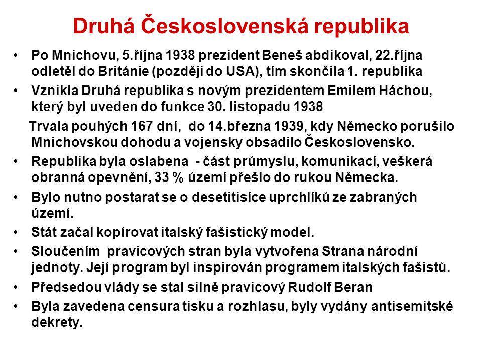 Druhá Československá republika Po Mnichovu, 5.října 1938 prezident Beneš abdikoval, 22.října odletěl do Británie (později do USA), tím skončila 1. rep