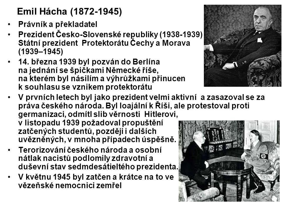 Emil Hácha (1872-1945) Právník a překladatel Prezident Česko-Slovenské republiky (1938-1939) Státní prezident Protektorátu Čechy a Morava (1939–1945)
