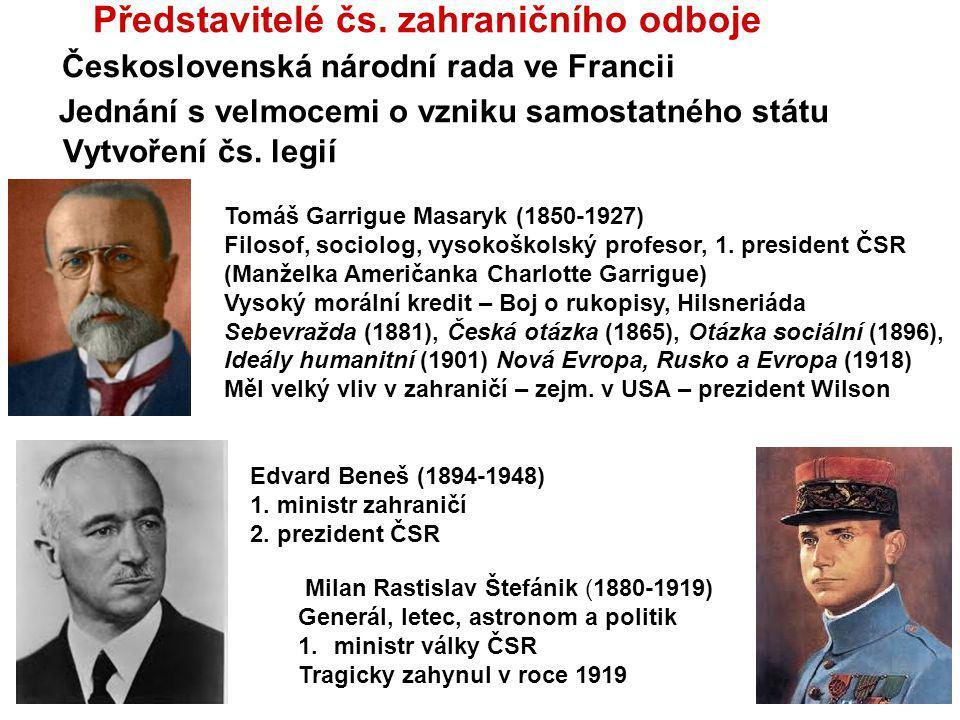 Edvard Beneš (1894-1948) 1. ministr zahraničí 2. prezident ČSR Milan Rastislav Štefánik (1880-1919) Generál, letec, astronom a politik 1.ministr války
