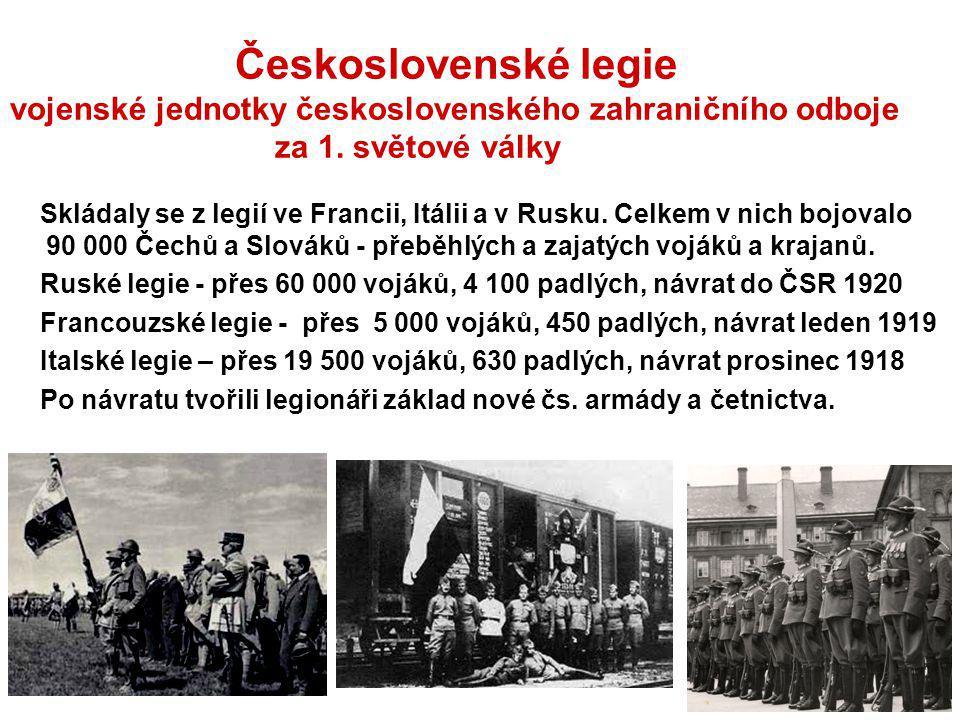 Československé legie vojenské jednotky československého zahraničního odboje za 1. světové války Skládaly se z legií ve Francii, Itálii a v Rusku. Celk