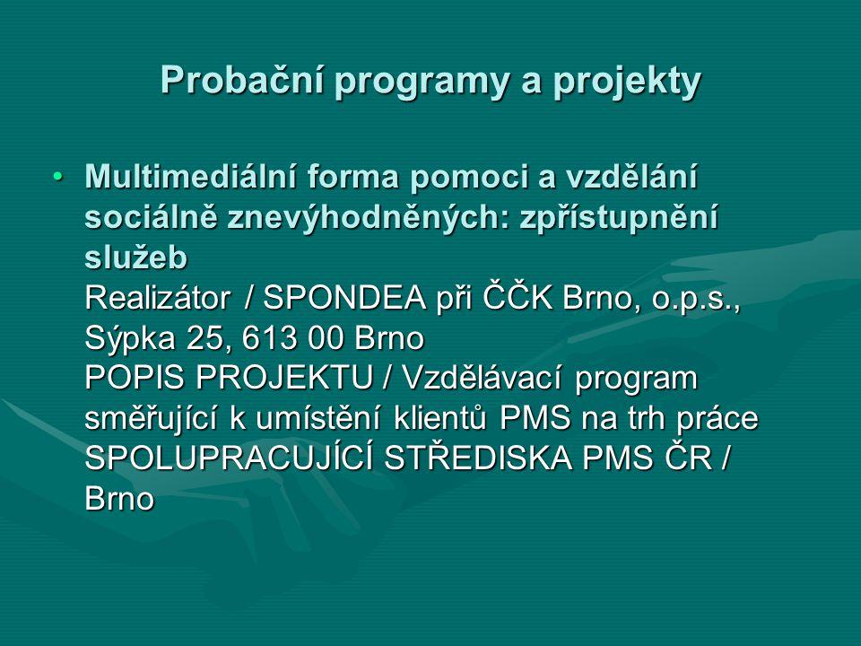 Probační programy a projekty Multimediální forma pomoci a vzdělání sociálně znevýhodněných: zpřístupnění služeb Realizátor / SPONDEA při ČČK Brno, o.p