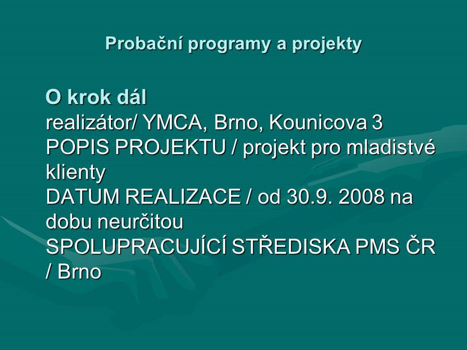 Probační programy a projekty O krok dál realizátor/ YMCA, Brno, Kounicova 3 POPIS PROJEKTU / projekt pro mladistvé klienty DATUM REALIZACE / od 30.9.