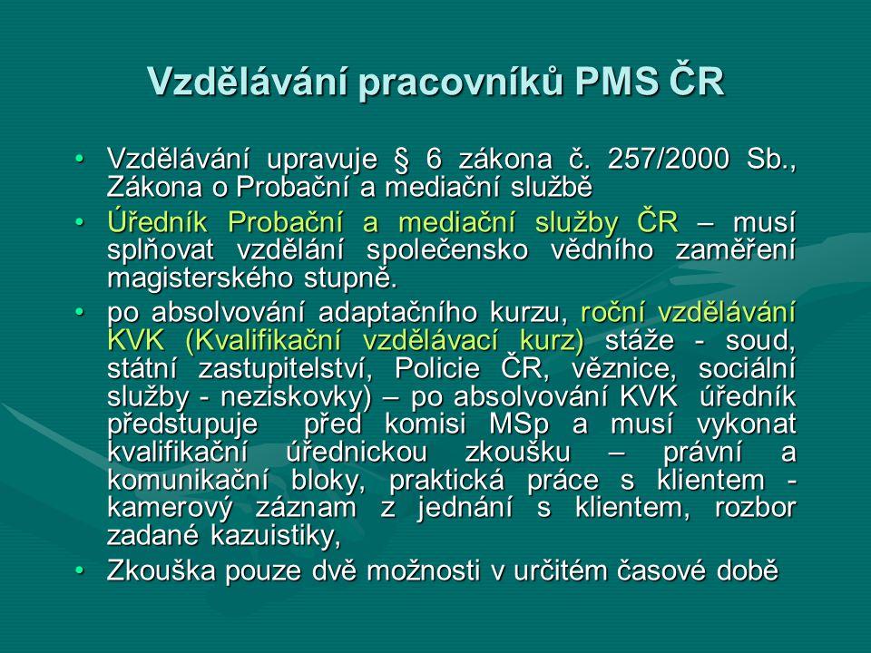 Vzdělávání pracovníků PMS ČR Vzdělávání upravuje § 6 zákona č. 257/2000 Sb., Zákona o Probační a mediační služběVzdělávání upravuje § 6 zákona č. 257/