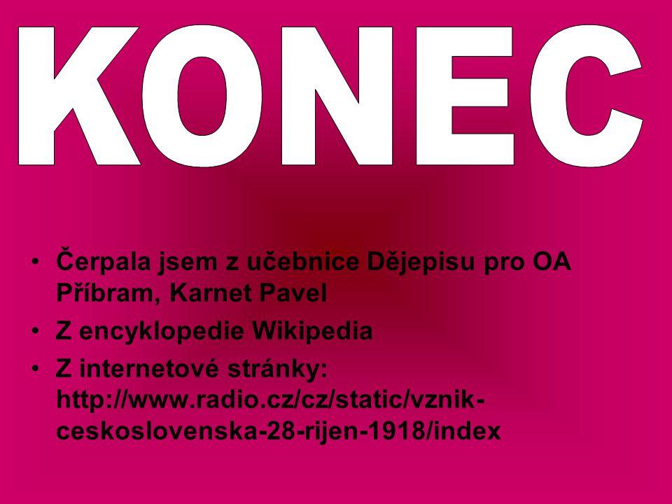Čerpala jsem z učebnice Dějepisu pro OA Příbram, Karnet Pavel Z encyklopedie Wikipedia Z internetové stránky: http://www.radio.cz/cz/static/vznik- ces