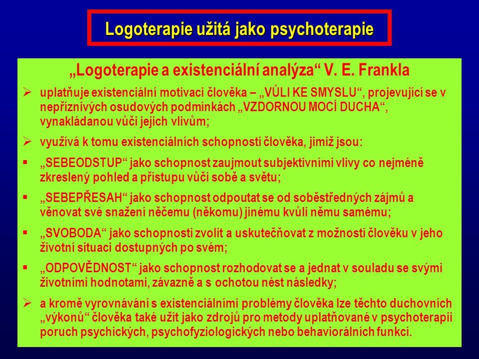 """Logoterapie užitá jako psychoterapie """"Logoterapie a existenciální analýza"""" V. E. Frankla  uplatňuje existenciální motivaci člověka – """"VŮLI KE SMYSLU"""""""
