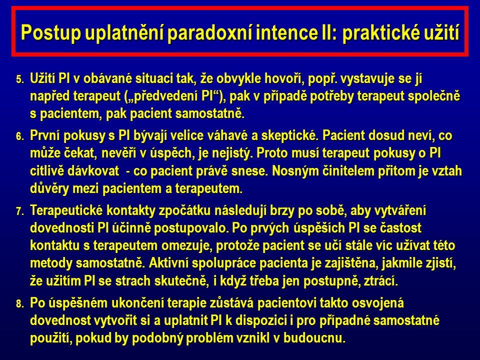 """Postup uplatnění paradoxní intence II: praktické užití 5. Užití PI v obávané situaci tak, že obvykle hovoří, popř. vystavuje se jí napřed terapeut (""""p"""