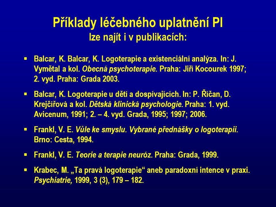 Příklady léčebného uplatnění PI lze najít i v publikacích:  Balcar, K. Balcar, K. Logoterapie a existenciální analýza. In: J. Vymětal a kol. Obecná p