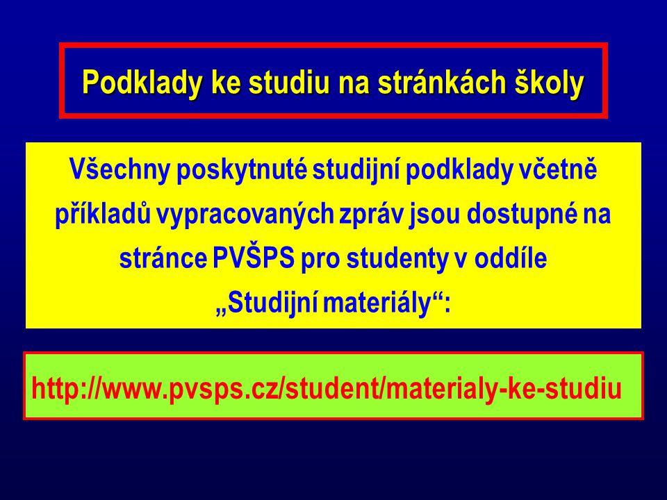 Podklady ke studiu na stránkách školy Všechny poskytnuté studijní podklady včetně příkladů vypracovaných zpráv jsou dostupné na stránce PVŠPS pro stud