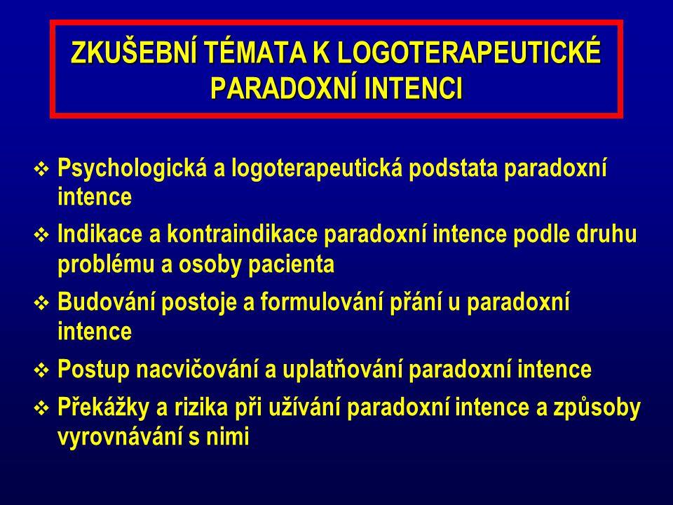 ZKUŠEBNÍ TÉMATA K LOGOTERAPEUTICKÉ PARADOXNÍ INTENCI  Psychologická a logoterapeutická podstata paradoxní intence  Indikace a kontraindikace paradox