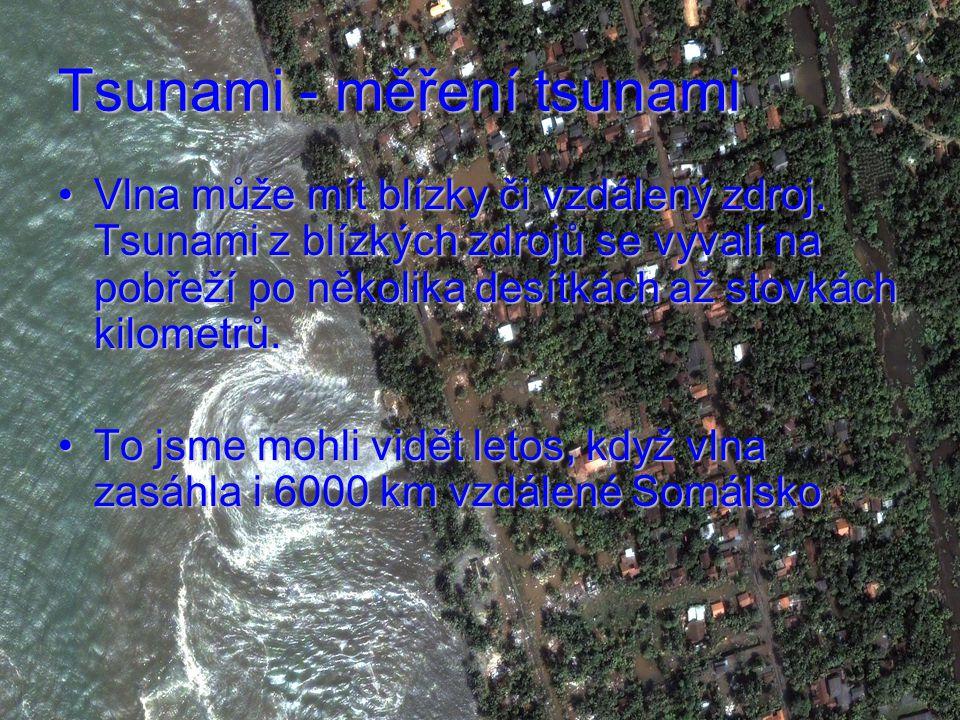 Tsunami - měření tsunami Vlna může mít blízky či vzdálený zdroj.