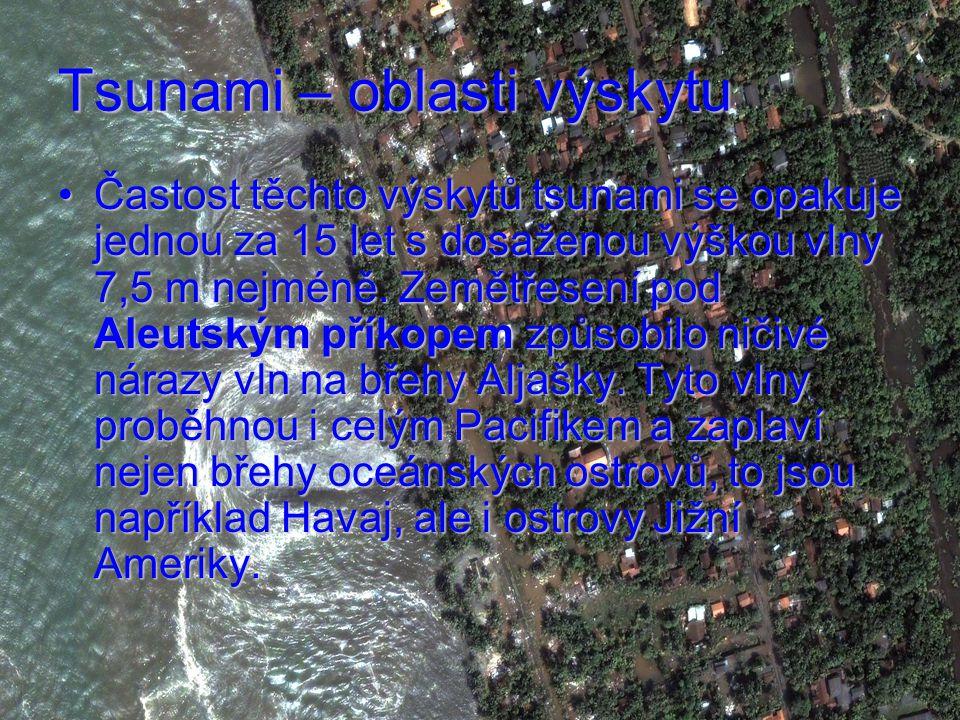 Tsunami – oblasti výskytu Častost těchto výskytů tsunami se opakuje jednou za 15 let s dosaženou výškou vlny 7,5 m nejméně.