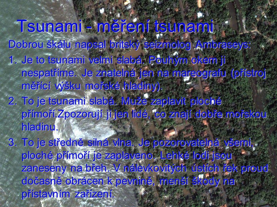 Tsunami - měření tsunami Dobrou škálu napsal britský seizmolog Ambraseys: 1.Je to tsunami velmi slabá.