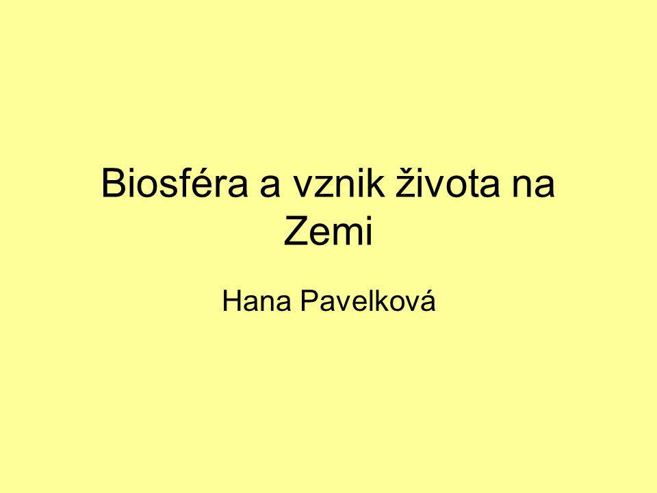 Biosféra a vznik života na Zemi Hana Pavelková