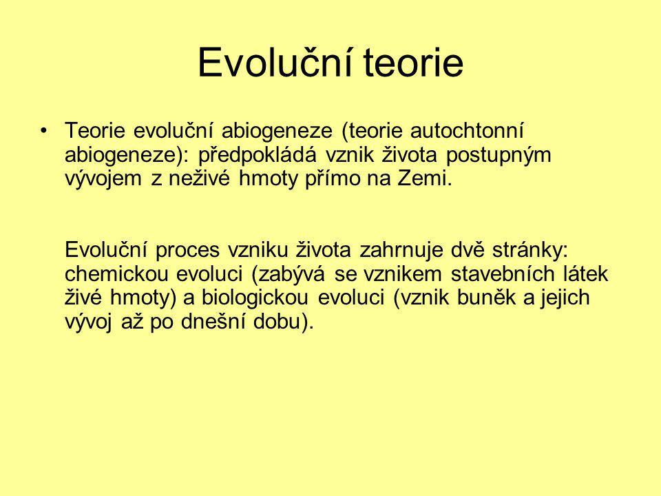 Evoluční teorie Teorie evoluční abiogeneze (teorie autochtonní abiogeneze): předpokládá vznik života postupným vývojem z neživé hmoty přímo na Zemi.