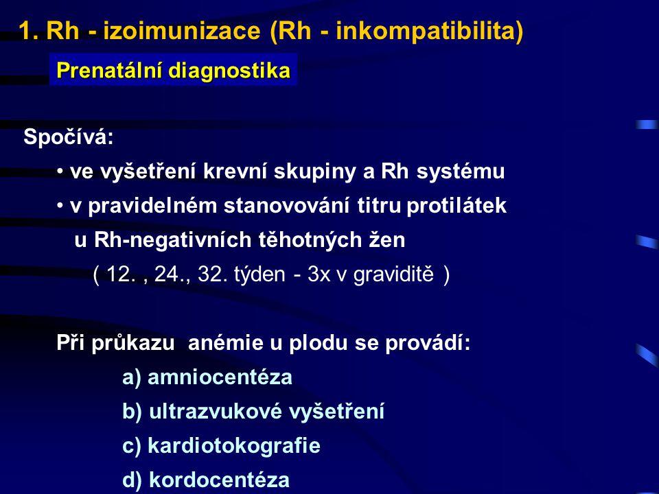 1. Rh - izoimunizace (Rh - inkompatibilita) Prenatální diagnostika Spočívá: ve vyšetření krevní skupiny a Rh systému v pravidelném stanovování titru p
