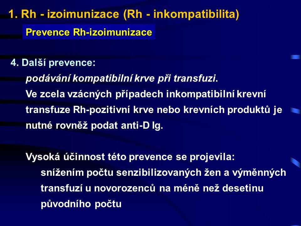 1. Rh - izoimunizace (Rh - inkompatibilita) Prevence Rh-izoimunizace 4. Další prevence: podávání kompatibilní krve při transfuzi. Ve zcela vzácných př