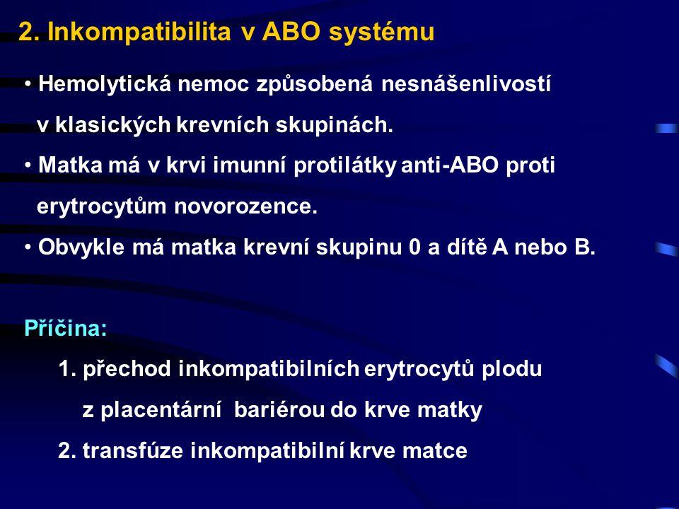 2. Inkompatibilita v ABO systému Hemolytická nemoc způsobená nesnášenlivostí v klasických krevních skupinách. Matka má v krvi imunní protilátky anti-A