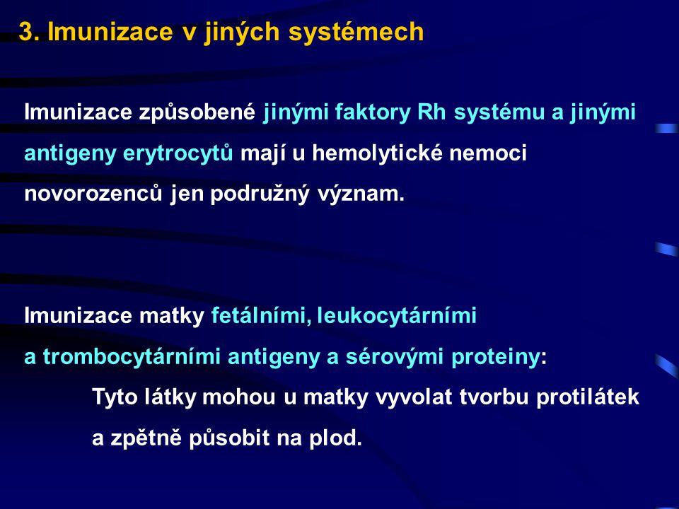 3. Imunizace v jiných systémech Imunizace způsobené jinými faktory Rh systému a jinými antigeny erytrocytů mají u hemolytické nemoci novorozenců jen p