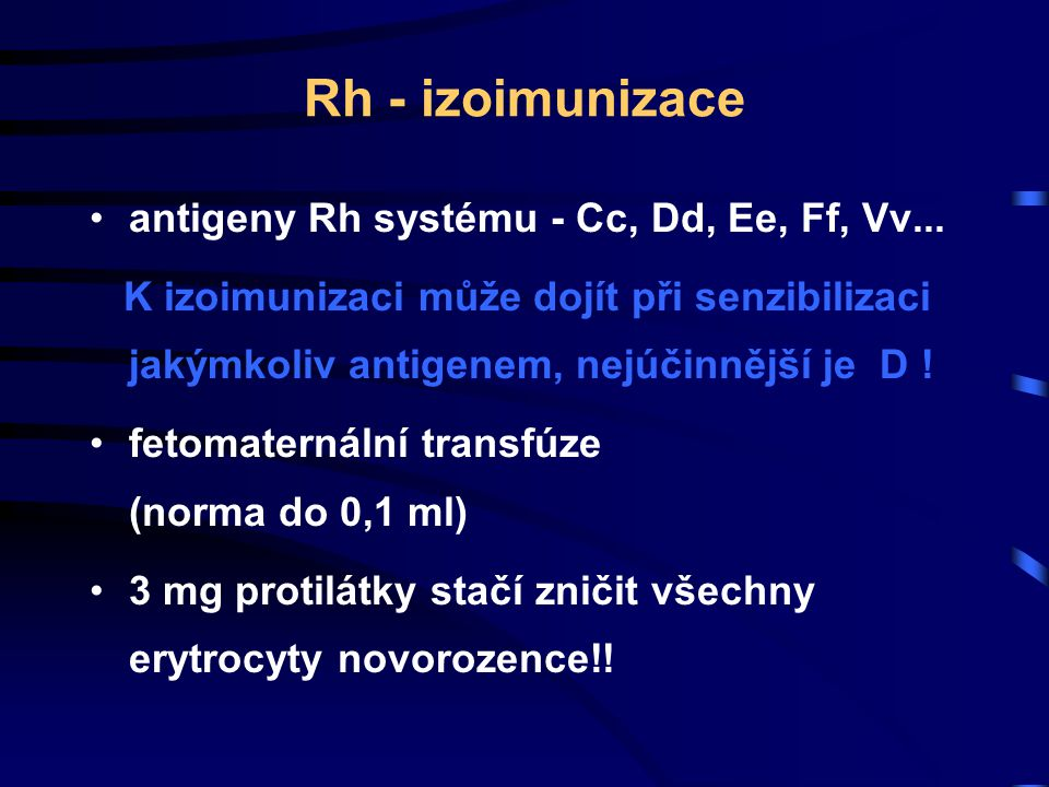 Rh - izoimunizace antigeny Rh systému - Cc, Dd, Ee, Ff, Vv... K izoimunizaci může dojít při senzibilizaci jakýmkoliv antigenem, nejúčinnější je D ! fe