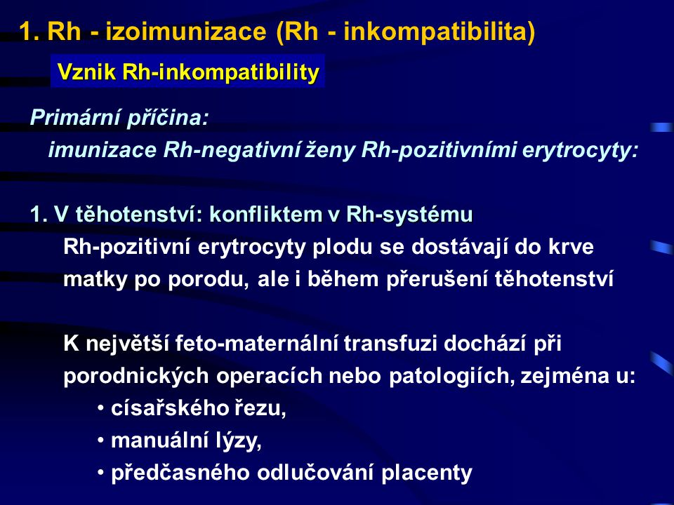 1. Rh - izoimunizace (Rh - inkompatibilita) Vznik Rh-inkompatibility Primární příčina: imunizace Rh-negativní ženy Rh-pozitivními erytrocyty: 1. V těh