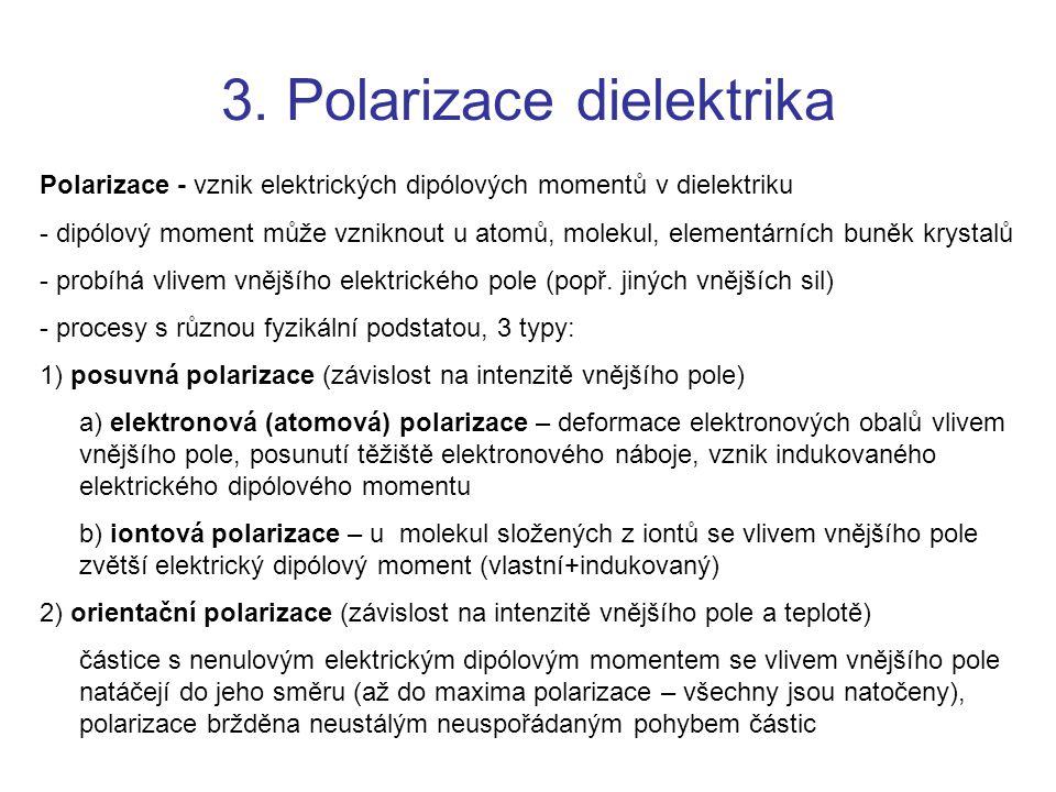 3. Polarizace dielektrika Polarizace - vznik elektrických dipólových momentů v dielektriku - dipólový moment může vzniknout u atomů, molekul, elementá
