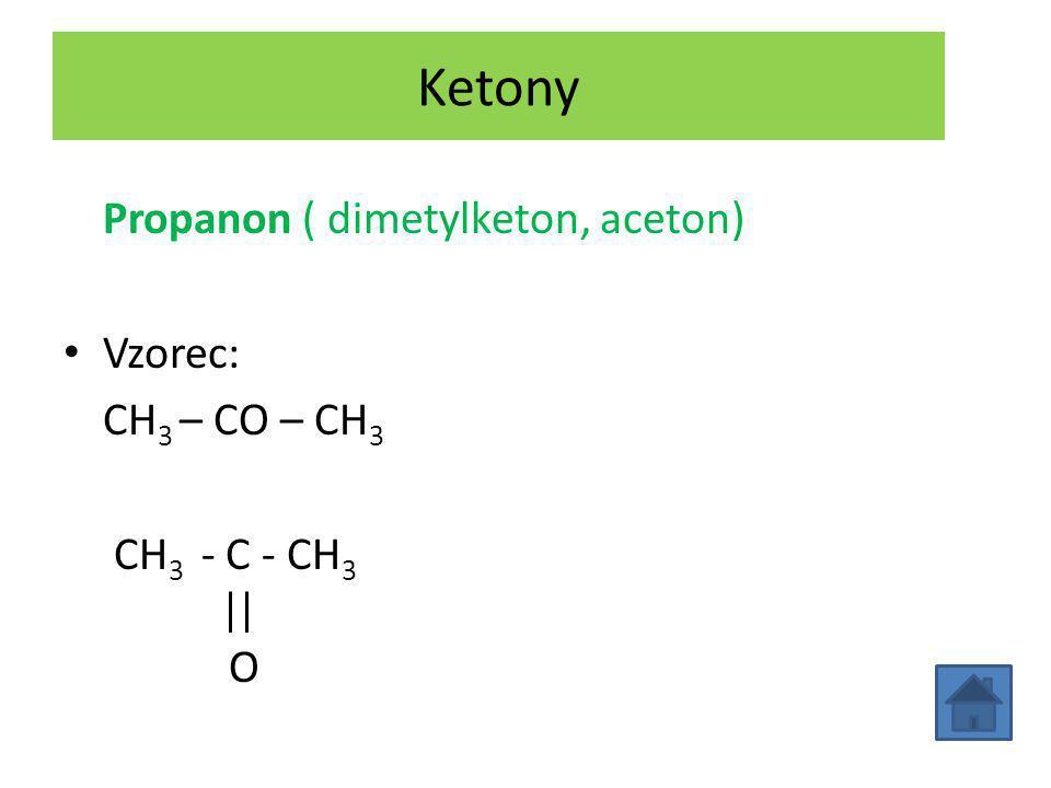 Ketony Propanon ( dimetylketon, aceton) Vzorec: CH 3 – CO – CH 3 CH 3 - C - CH 3 O