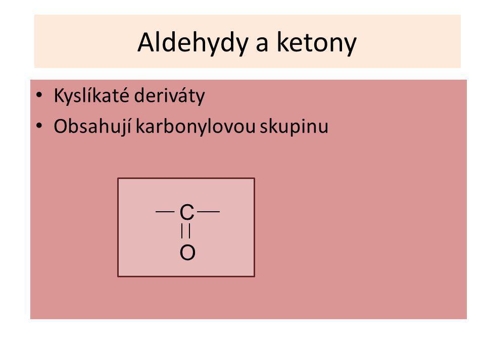 Aldehydy a ketony Kyslíkaté deriváty Obsahují karbonylovou skupinu C O