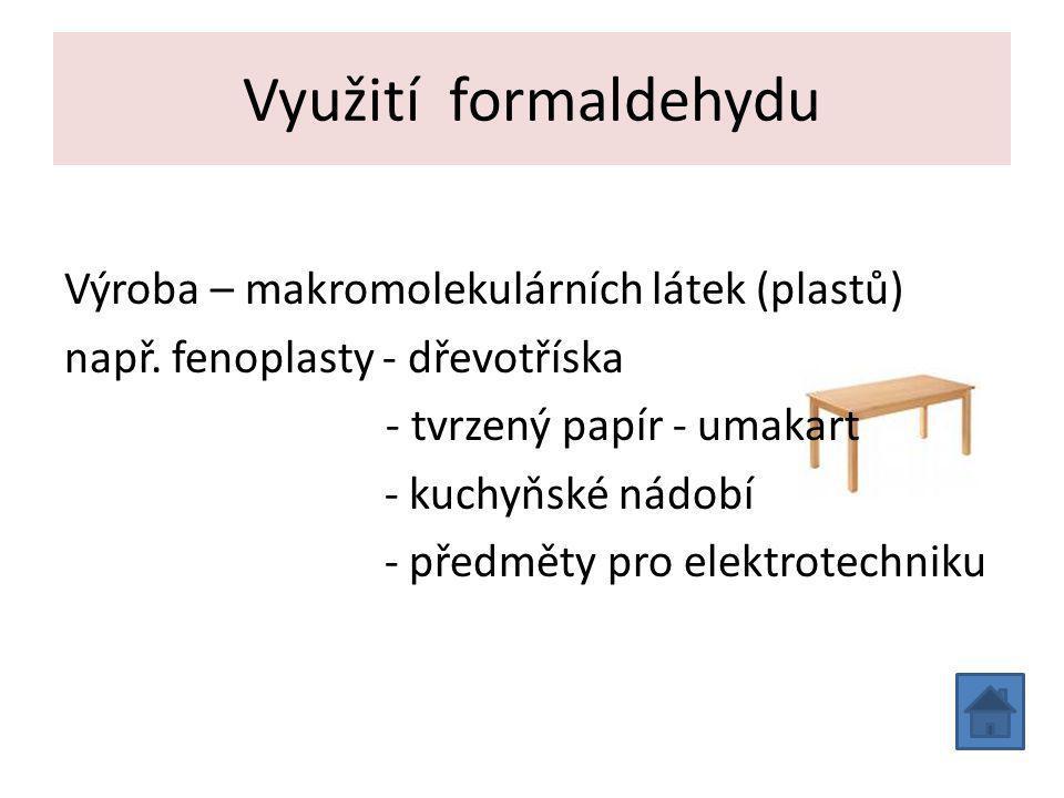 Využití formaldehydu Výroba – makromolekulárních látek (plastů) např.