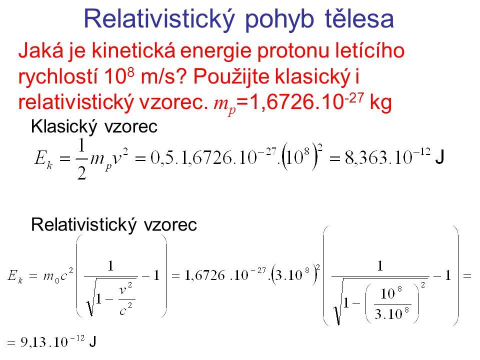 Relativistický pohyb tělesa Jaká je kinetická energie protonu letícího rychlostí 10 8 m/s.