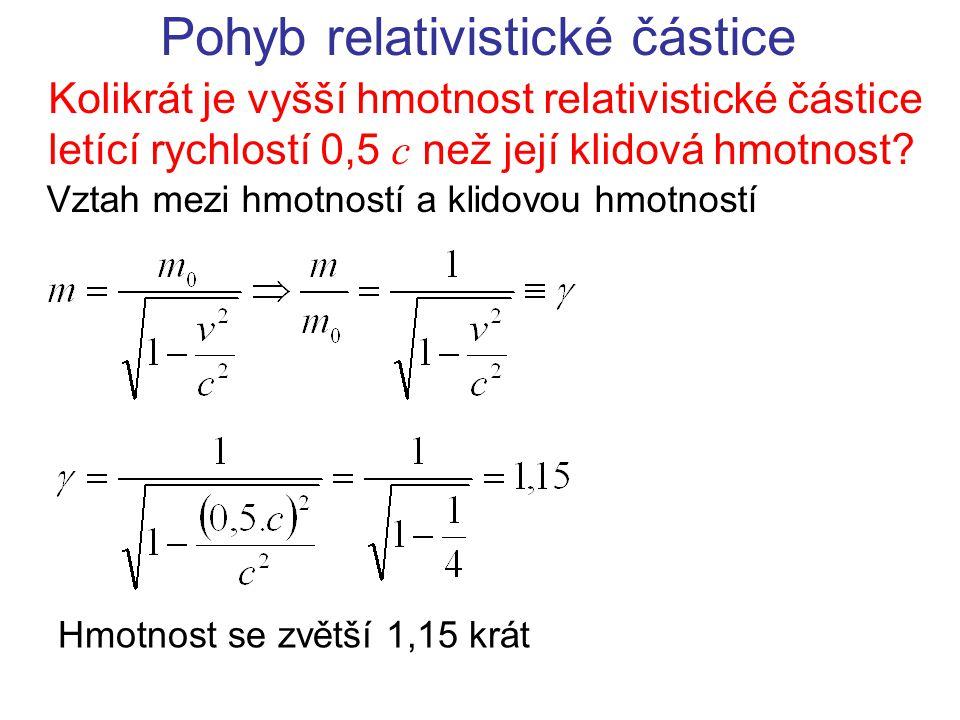 Pohyb relativistické částice Kolikrát je vyšší hmotnost relativistické částice letící rychlostí 0,5 c než její klidová hmotnost.