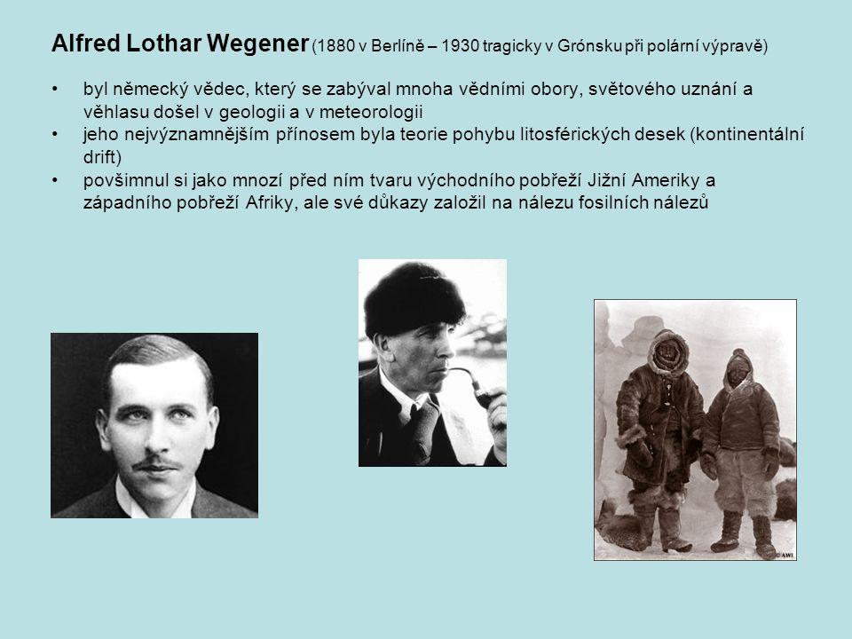Alfred Lothar Wegener (1880 v Berlíně – 1930 tragicky v Grónsku při polární výpravě) byl německý vědec, který se zabýval mnoha vědními obory, světovéh