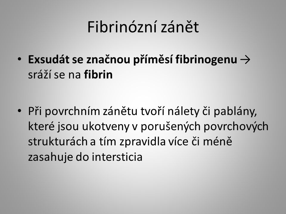 Fibrinózní zánět Exsudát se značnou příměsí fibrinogenu → sráží se na fibrin Při povrchním zánětu tvoří nálety či pablány, které jsou ukotveny v poruš