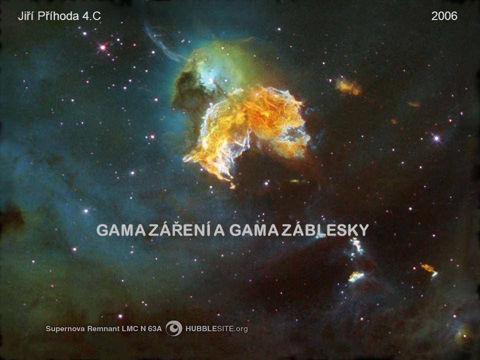GAMA ZÁ Ř ENÍ A GAMA ZÁBLESKY Jiří Příhoda 4.C 2006
